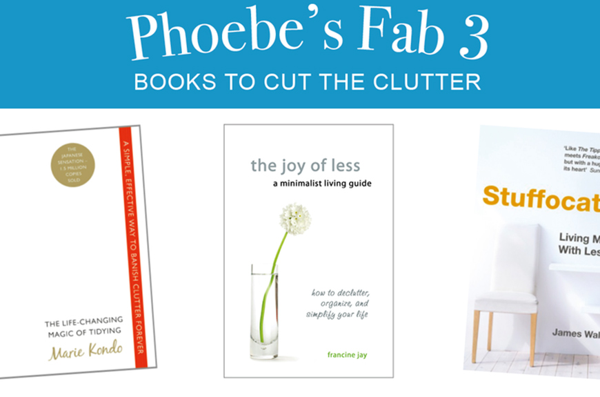 Phoebes fab three books to cut the clutter